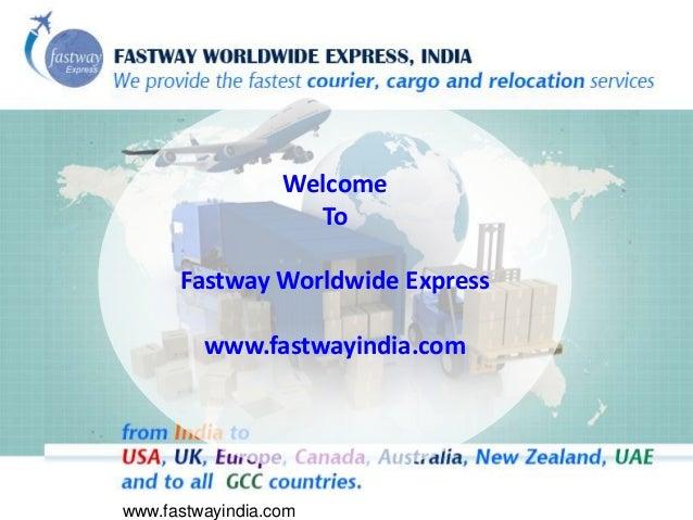 www.fastwayindia.com Welcome To Fastway Worldwide Express www.fastwayindia.com