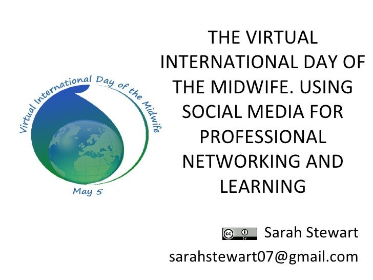 THE VIRTUALINTERNATIONAL DAY OF  THE MIDWIFE. USING   SOCIAL MEDIA FOR     PROFESSIONAL   NETWORKING AND       LEARNING   ...