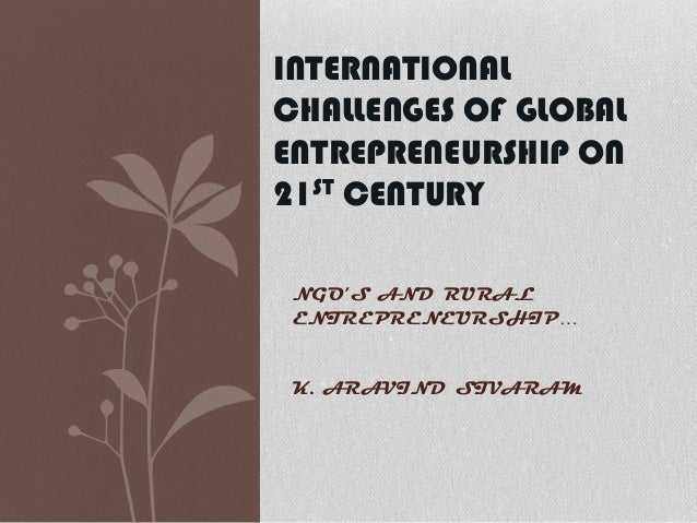 INTERNATIONAL CHALLENGES OF GLOBAL ENTREPRENEURSHIP ON 21ST CENTURY NGO'S AND RURAL ENTREPRENEURSHIP…  K. ARAVIND SIVARAM