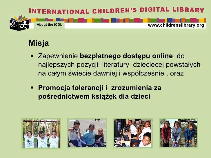 Mis ja <ul><li>Zapewnienie   bezpłatnego dostępu  online  do najlepszych pozycji  literatury  dziecięcej powstałych na cał...
