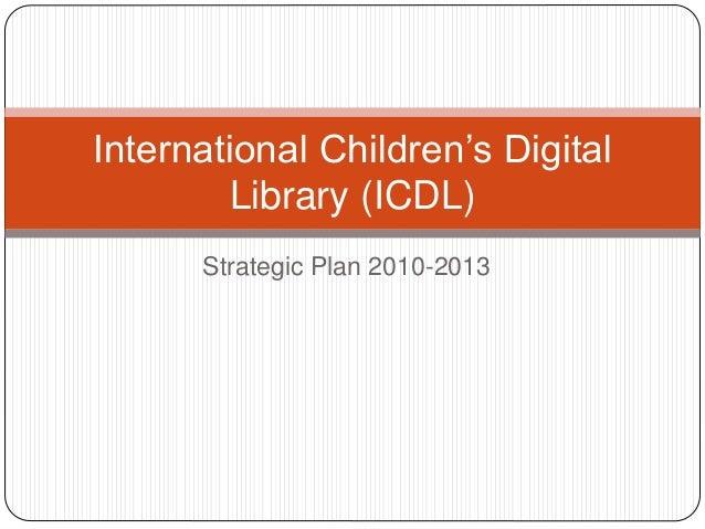 Strategic Plan 2010-2013 International Children's Digital Library (ICDL)