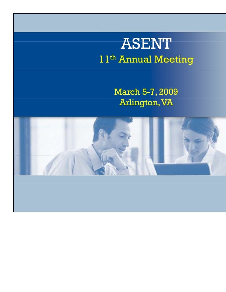 ASENT11th Annual Meeting   March 5-7, 2009    Arlington, VA