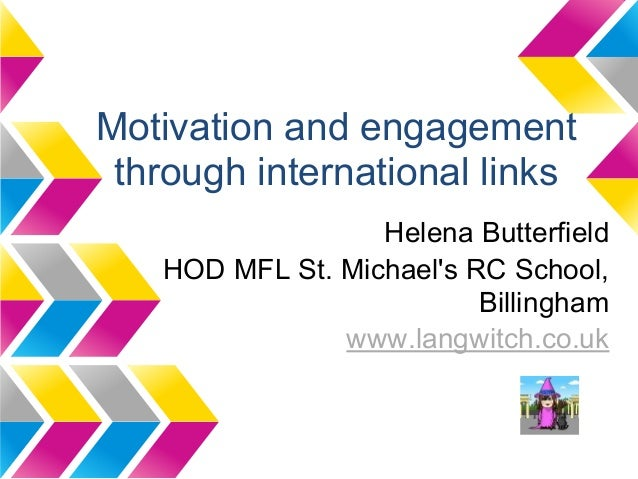 Motivation and engagement through international links                  Helena Butterfield   HOD MFL St. Michaels RC School...
