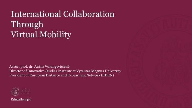 International Collaboration Through Virtual Mobility Assoc. prof. dr. Airina Volungevičienė Director of Innovative Studies...