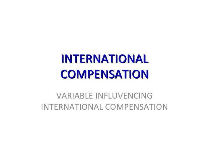 INTERNATIONAL COMPENSATION VARIABLE INFLUVENCING INTERNATIONAL COMPENSATION