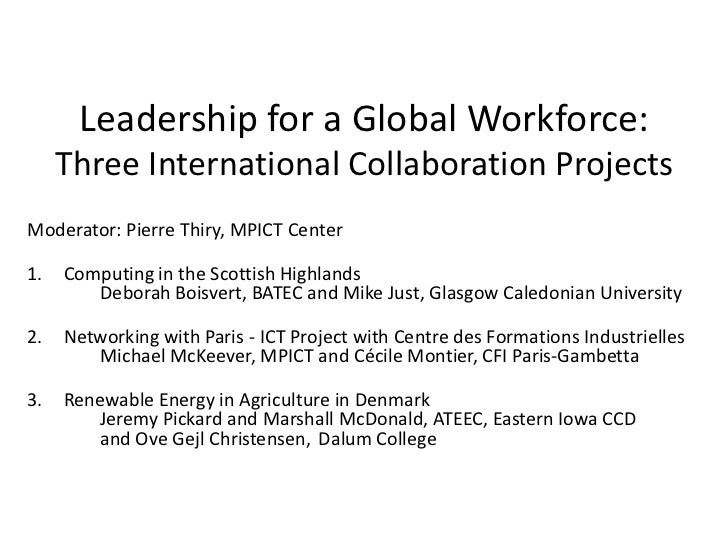 Leadership for a Global Workforce:     Three International Collaboration ProjectsModerator: Pierre Thiry, MPICT Center1.  ...