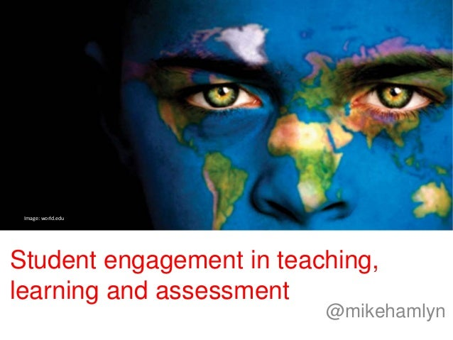 Image: world.edu  Student engagement in teaching, learning and assessment  @mikehamlyn