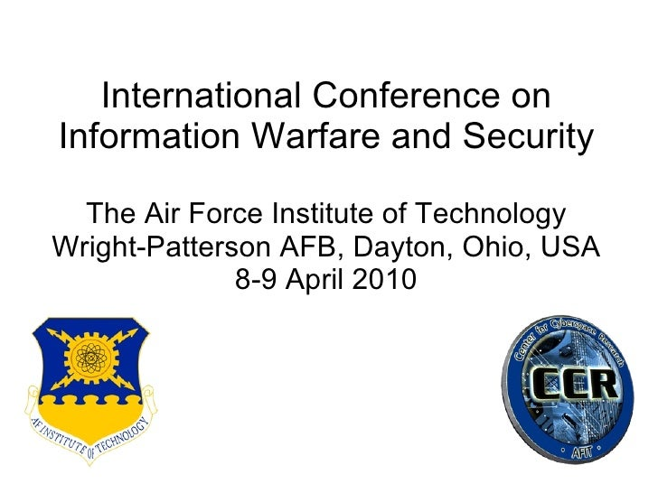 International Conference on Information Warfare and Security The Air Force Institute of Technology Wright-Patterson AFB, D...