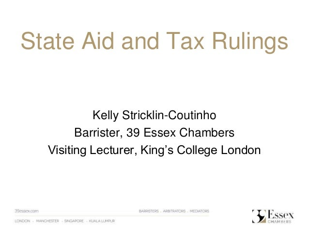 State Aid and Tax Rulings Kelly Stricklin-Coutinho Barrister, 39 Essex Chambers Visiting Lecturer, King's College London