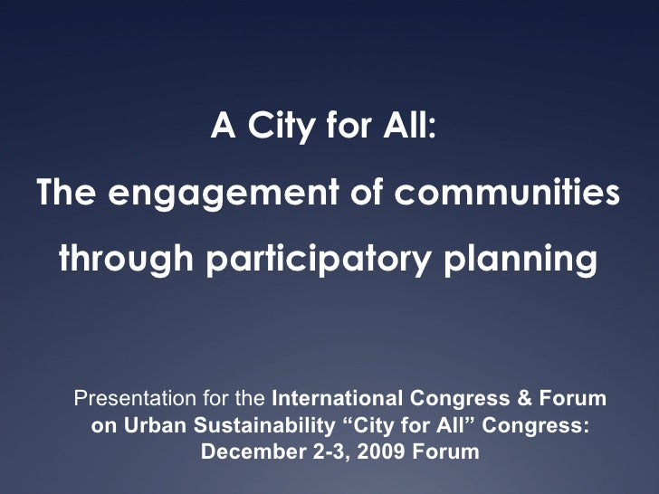 A City for All:  The engagement of communities through participatory planning Presentation for the  International Congress...