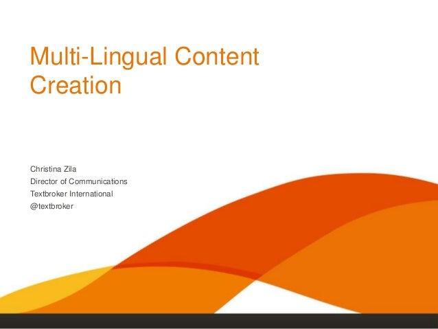 Multi-Lingual ContentCreationChristina ZilaDirector of CommunicationsTextbroker International@textbroker