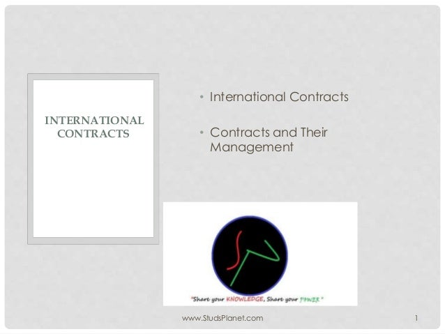 • International Contracts • Contracts and Their Management www.StudsPlanet.com 1 INTERNATIONAL CONTRACTS
