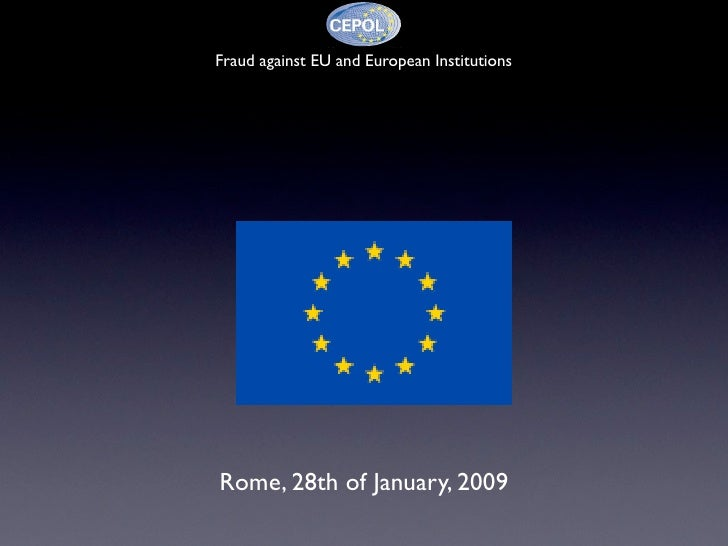 Fraud against EU and European Institutions     Rome, 28th of January, 2009