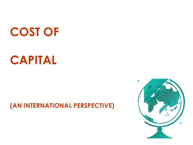 COST OF CAPITAL (AN INTERNATIONAL PERSPECTIVE)