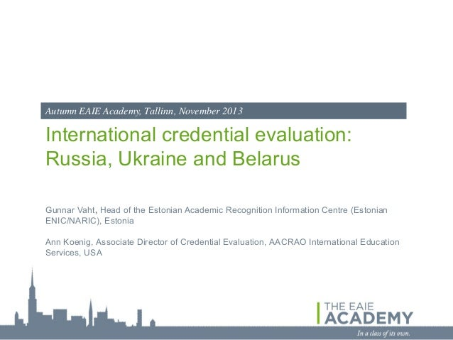 International credential evaluation: Russia, Ukraine and Belarus Gunnar Vaht, Head of the Estonian Academic Recognition In...