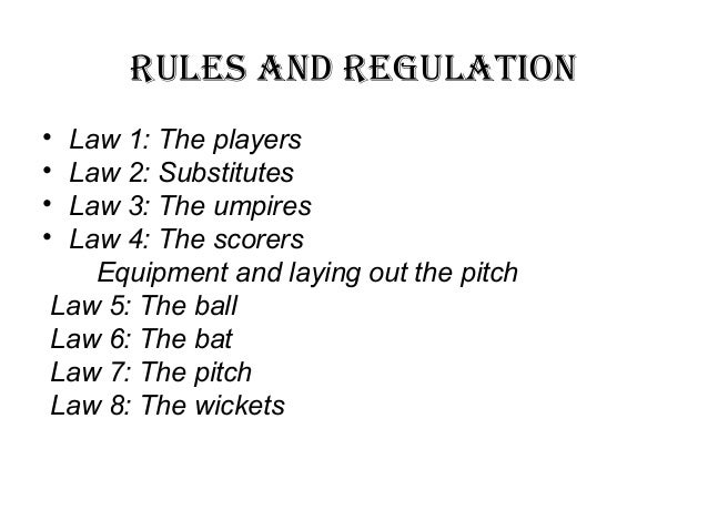 rules of cricket Cricket is basically a simple sport each team takes its turn to bat (scoring runs) and bowl (getting the opposition batsmen out) the team with the most runs at the end wins.
