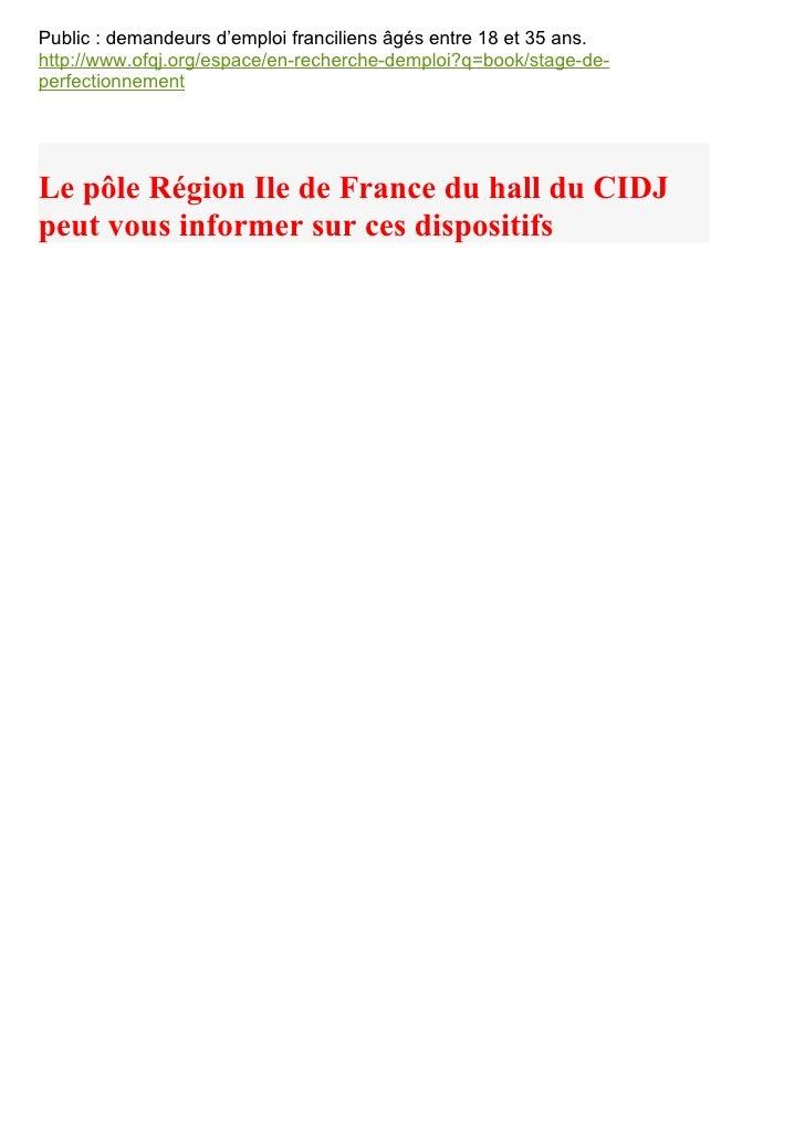 Public : demandeurs d'emploi franciliens âgés entre 18 et 35 ans.http://www.ofqj.org/espace/en-recherche-demploi?q=book/st...