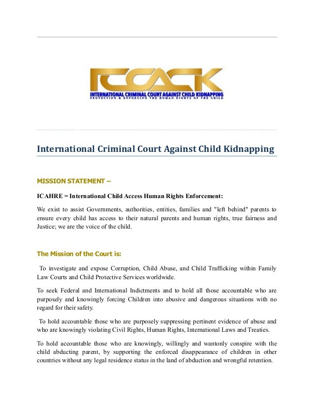 International Criminal Court Against Child Kidnapping MISSION STATEMENT – ICAHRE = International Child Access Human Rights...