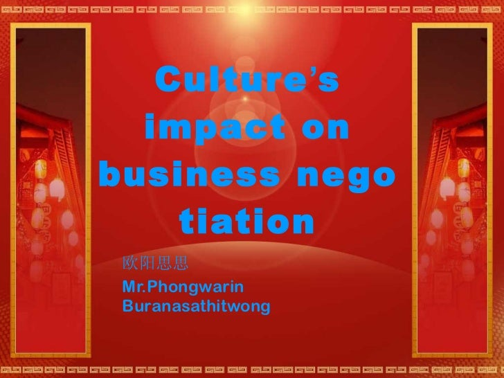 Culture ' s impact on business negotiation 欧阳思思 Mr.Phongwarin  Buranasathitwong