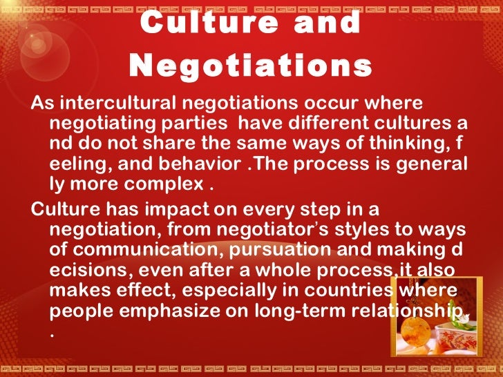 culture in negotiation Introduction in the negotiation process 2 factors that influence the international negotiations 3 cultural aspects of international business negotiations 31 hofstede's cultural dimensions 32 the influence of culture on negotiations 4 negotiation patterns in cross- cultural negotiations 5.