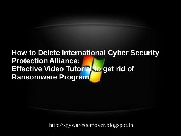 How to Delete International Cyber SecurityProtection Alliance:Effective Video Tutorial to get rid ofRansomware Program    ...