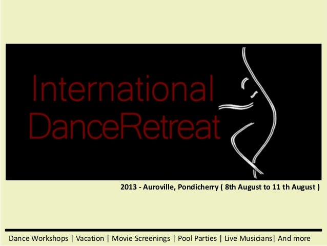 Dance Workshops | Vacation | Movie Screenings | Pool Parties | Live Musicians| And more2013 - Auroville, Pondicherry ( 8th...