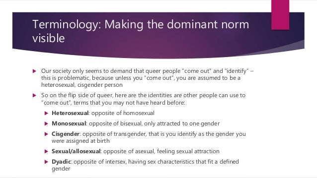 """Terminology: Making the dominant norm visible  Our society only seems to demand that queer people """"come out"""" and """"identif..."""