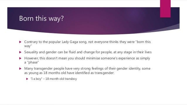 """Born this way?  Contrary to the popular Lady Gaga song, not everyone thinks they were """"born this way""""  Sexuality and gen..."""