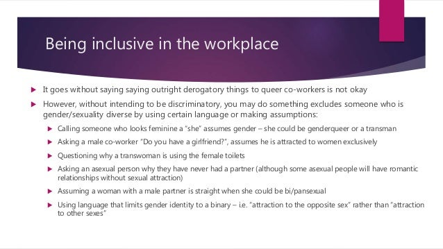 Being inclusive in the workplace  It goes without saying saying outright derogatory things to queer co-workers is not oka...