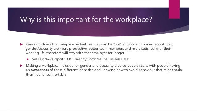 """Why is this important for the workplace?  Research shows that people who feel like they can be """"out"""" at work and honest a..."""