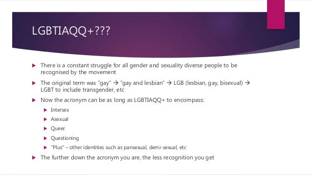 LGBTIAQQ+???  There is a constant struggle for all gender and sexuality diverse people to be recognised by the movement ...