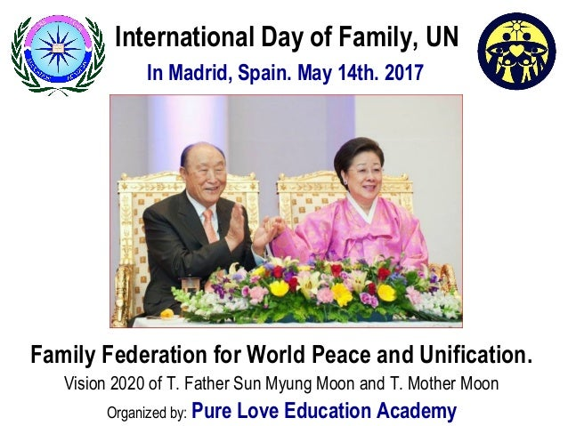 International Day of Family, UN In Madrid, Spain. May 14th. 2017 Family Federation for World Peace and Unification. Vision...