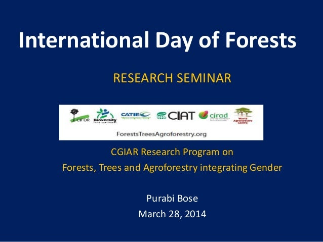 International Day of Forests RESEARCH SEMINAR CGIAR Research Program on Forests, Trees and Agroforestry integrating Gender...