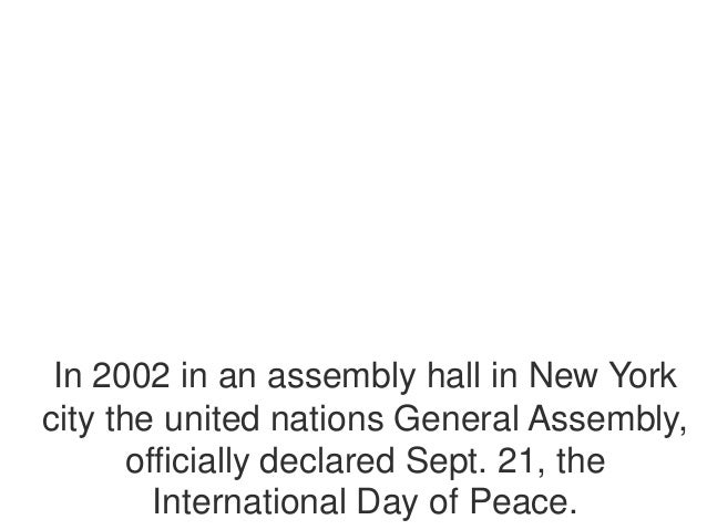 In 2002 in an assembly hall in New Yorkcity the united nations General Assembly,officially declared Sept. 21, theInternati...