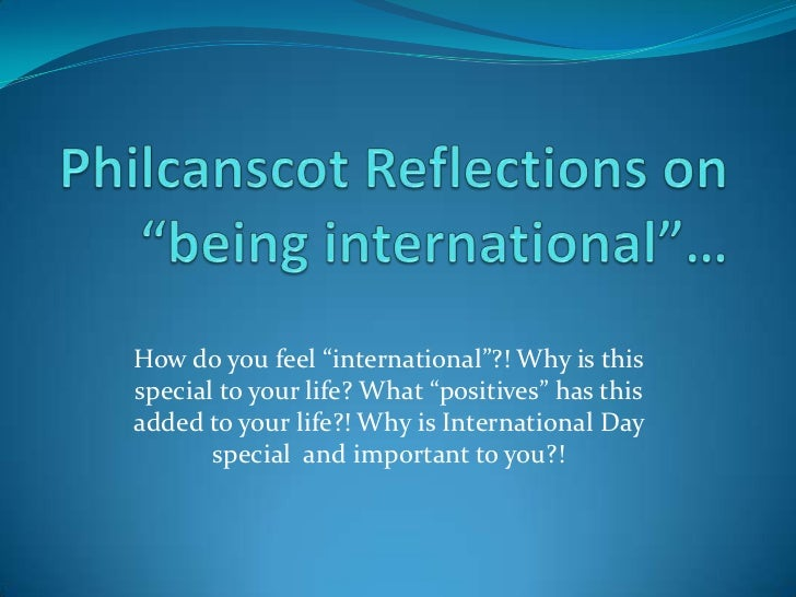 "Philcanscot Reflections on""being international""…<br />How do you feel ""international""?! Why is this special to your life? ..."