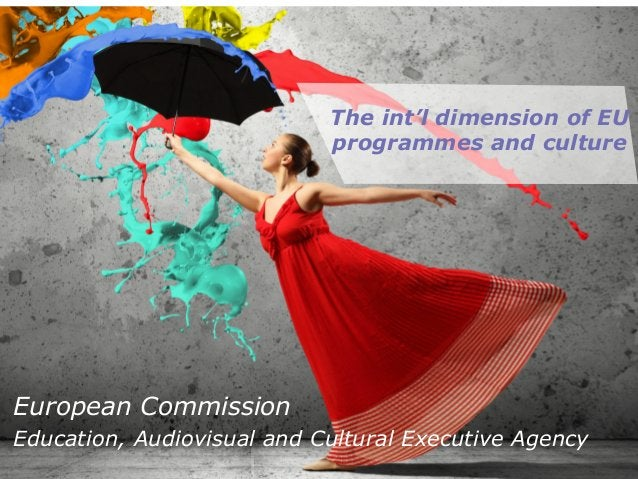 The int'l dimension of EU programmes and culture European Commission Education, Audiovisual and Cultural Executive Agency