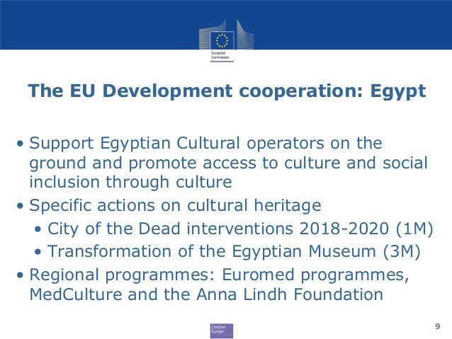 The EU Development cooperation: Egypt • Support Egyptian Cultural operators on the ground and promote access to culture an...