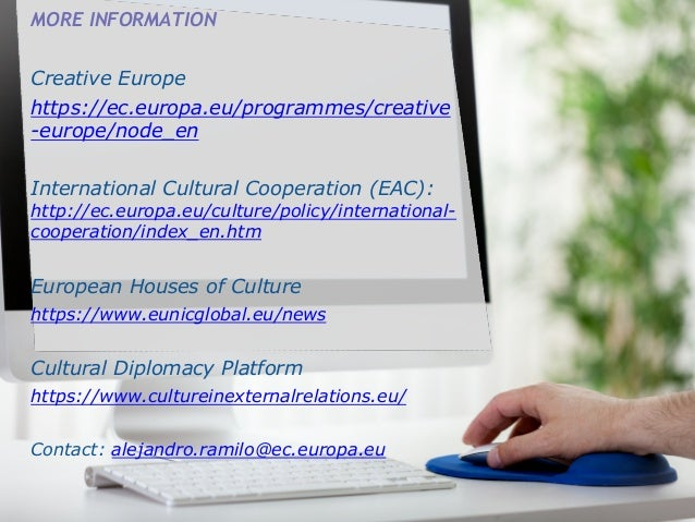 MORE INFORMATION Creative Europe https://ec.europa.eu/programmes/creative -europe/node_en International Cultural Cooperati...