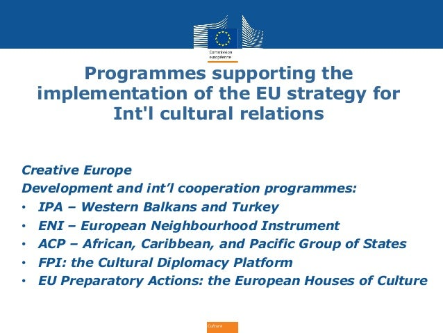 Culture Programmes supporting the implementation of the EU strategy for Int'l cultural relations Creative Europe Developme...