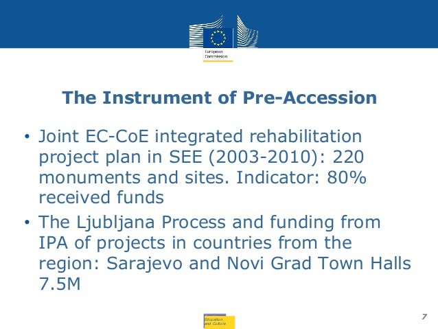 Education and Culture The Instrument of Pre-Accession 7 • Joint EC-CoE integrated rehabilitation project plan in SEE (2003...