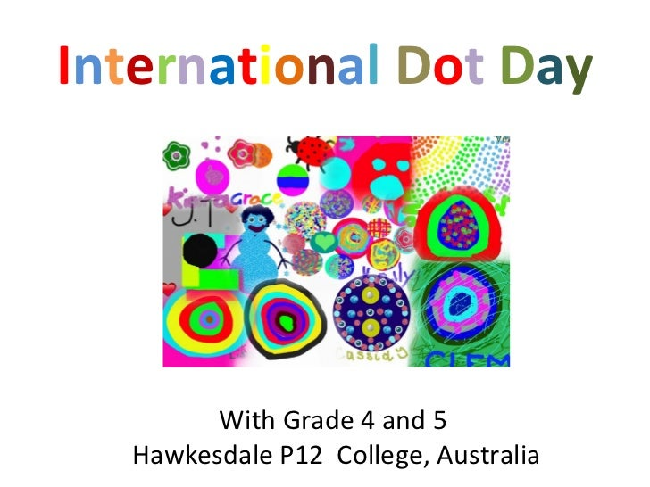 International Dot Day        With Grade 4 and 5  Hawkesdale P12 College, Australia