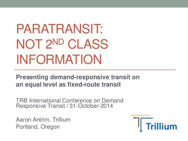 PARATRANSIT:  NOT 2ND CLASS  INFORMATION  Presenting demand-responsive transit on  an equal level as fixed-route transit  ...