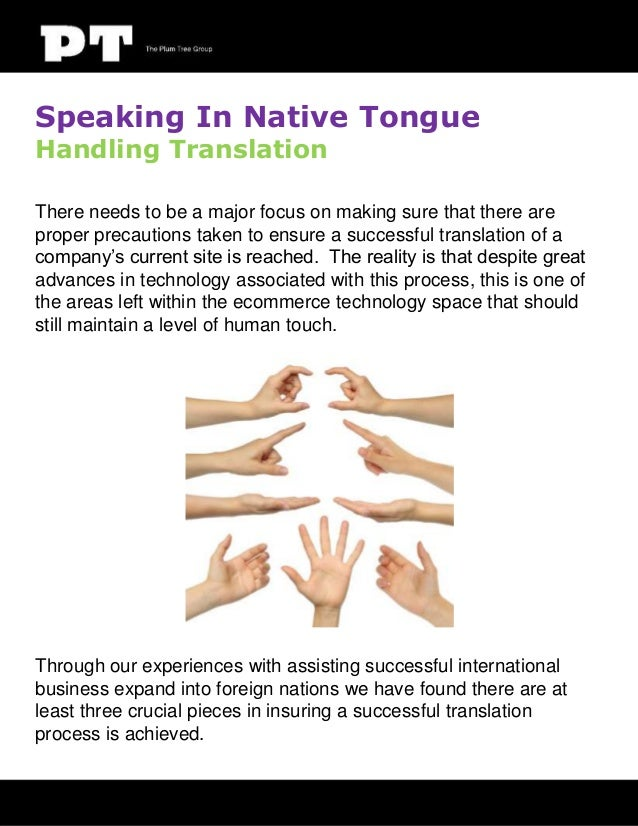Speaking In Native Tongue Handling Translation  There needs to be a major focus on making sure that there are proper preca...