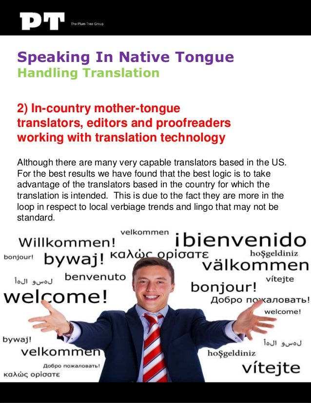 Speaking In Native Tongue Handling Translation  2) In-country mother-tongue translators, editors and proofreaders working ...