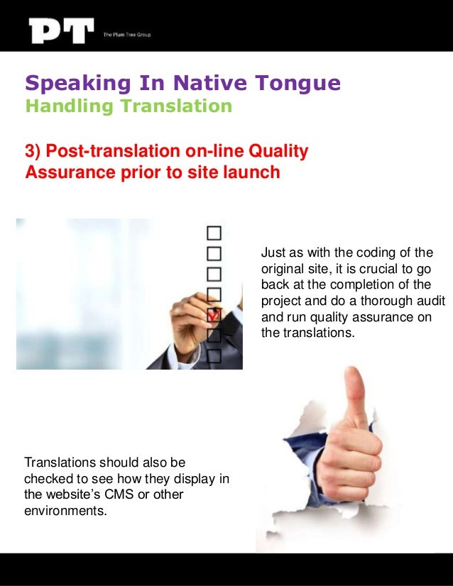 Speaking In Native Tongue Handling Translation  3) Post-translation on-line Quality Assurance prior to site launch  Just a...