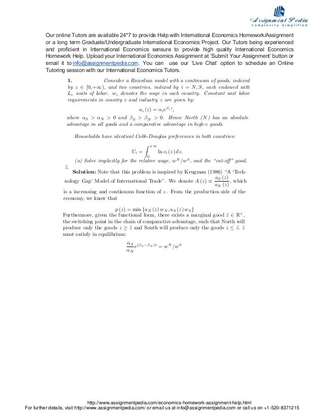 � 1. Consider a Ricardian model with a continuum of goods, indexed by z ∈ [0, +∞), and two countries, indexed by i = N, S,...