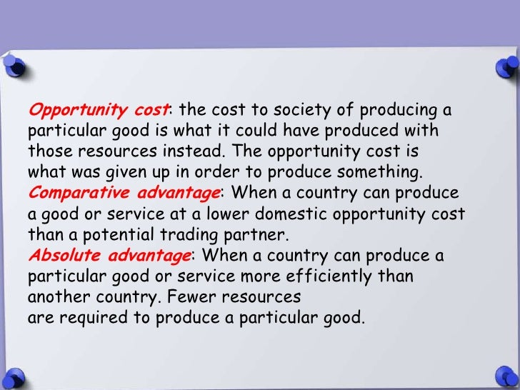 Opportunity cost: the cost to society of producing aparticular good is what it could have produced withthose resources ins...