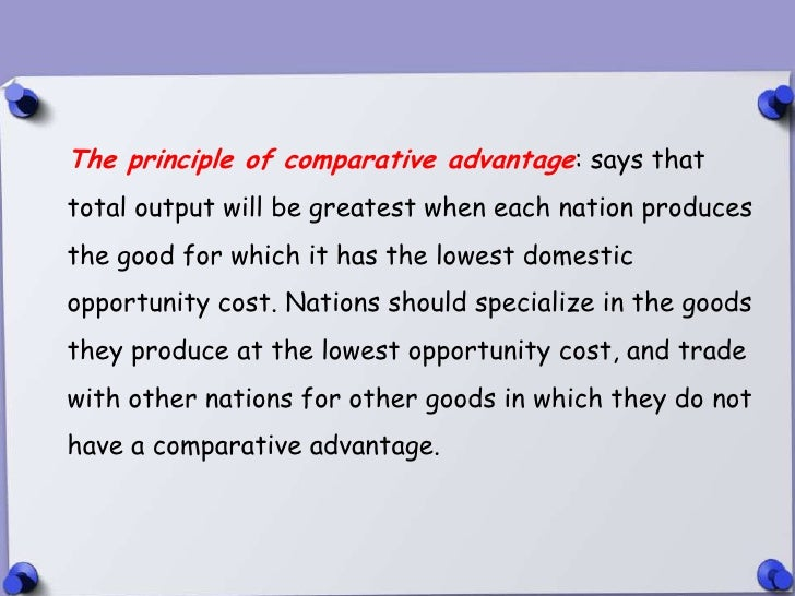 The principle of comparative advantage: says thattotal output will be greatest when each nation producesthe good for which...