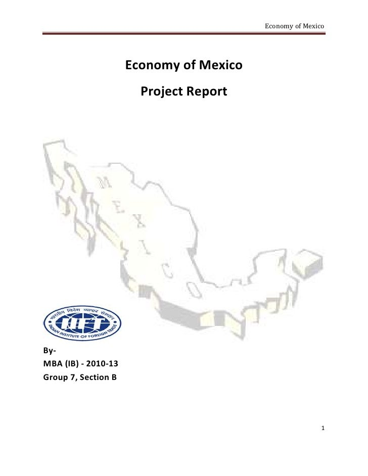 Economy of Mexico                     Economy of Mexico                       Project ReportBy-MBA (IB) - 2010-13Group 7, ...