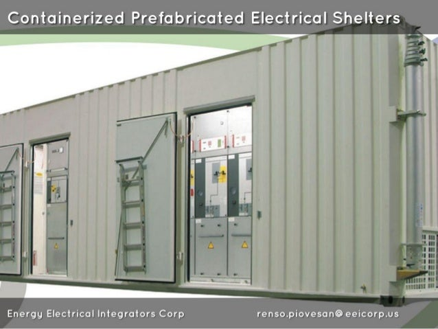 Containerized Prefabricated Electrical Shelters  3     Energy Electrical Integrators Corp renso. piovesan@eeicorp. us
